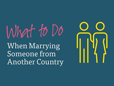 What to Do if You're Marrying Someone from Another Country