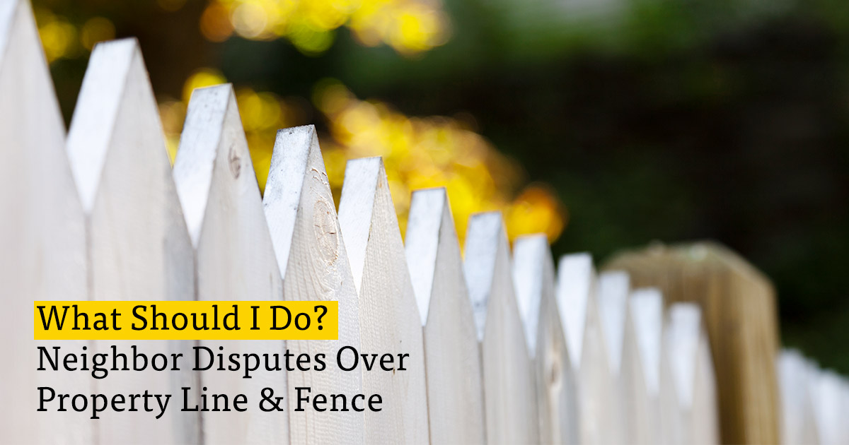 What to Do About Neighbor Disputes over Property Line & Fence